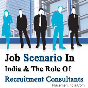 Job Scenario In India & The Role Of Recruitment Consultants